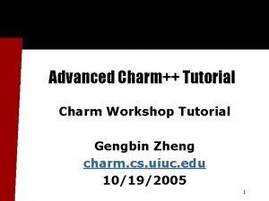 Advanced Charm Tutorial Charm Workshop Tutorial Gengbin Zheng