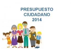 PRESUPUESTO CIUDADANO 2014 Qu es el presupuesto ciudadano