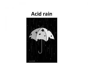 Acid rain The formation of acid rain Acid
