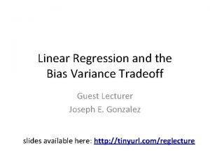 Linear Regression and the Bias Variance Tradeoff Guest