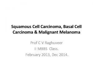 Squamous Cell Carcinoma Basal Cell Carcinoma Malignant Melanoma