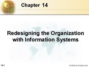 Chapter 14 Redesigning the Organization with Information Systems