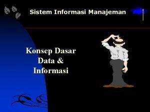 Sistem Informasi Manajeman Konsep Dasar Data Informasi Konsep