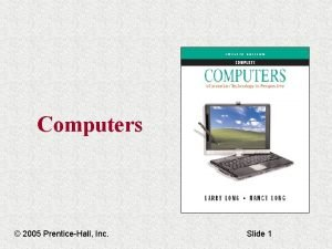 Computers 2005 PrenticeHall Inc Slide 1 Computers Chapter