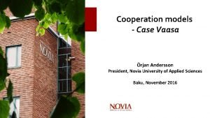 Cooperation models Case Vaasa rjan Andersson President Novia
