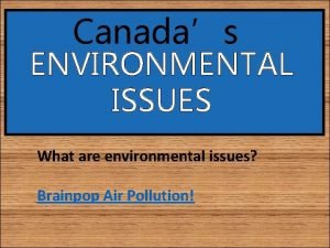 Canadas ENVIRONMENTAL ISSUES What are environmental issues Brainpop