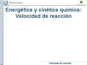 Energtica y cintica qumica Velocidad de reaccin Velocidad