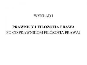 WYKAD I PRAWNICY I FILOZOFIA PRAWA PO CO