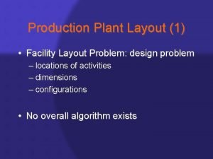Production Plant Layout 1 Facility Layout Problem design