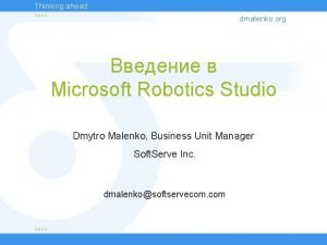 Thinking ahead dmalenko org Microsoft Robotics Studio Dmytro
