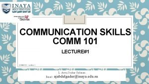 1 COMMUNICATION SKILLS COMM 101 LECTURE1 COMM 101