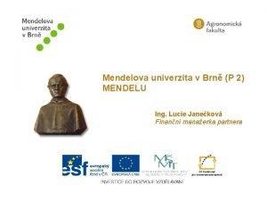 Mendelova univerzita v Brn P 2 MENDELU Ing
