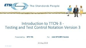 Introduction to TTCN3 Testing and Test Control Notation