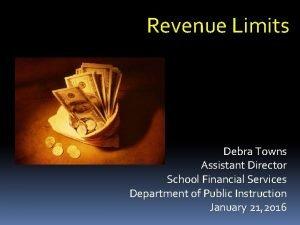 Revenue Limits Debra Towns Assistant Director School Financial