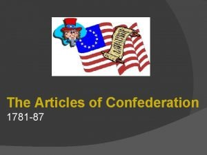 The Articles of Confederation 1781 87 One day