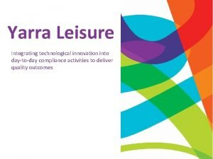 Yarra Leisure Integrating technological innovation into daytoday compliance
