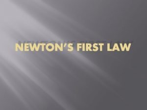 NEWTONS FIRST LAW Newtons First Law Aristotle in