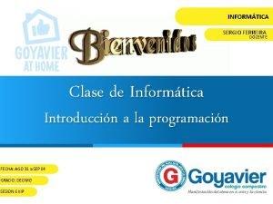 INFORMTICA SERGIO FERREIRA DOCENTE Clase de Informtica Introduccin