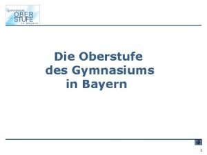 Die Oberstufe des Gymnasiums in Bayern 1 Zeitplan