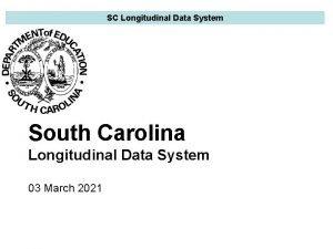 SC Longitudinal Data System South Carolina Longitudinal Data