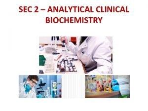 SEC 2 ANALYTICAL CLINICAL BIOCHEMISTRY Biochemistry is the