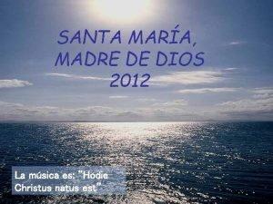 SANTA MARA MADRE DE DIOS 2012 La msica