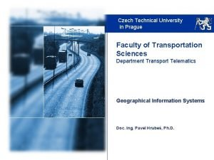 Czech Technical University in Prague Faculty of Transportation