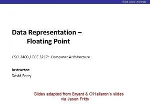 Saint Louis University Data Representation Floating Point CSCI