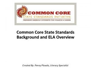Common Core State Standards Background and ELA Overview