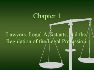 Chapter 1 Lawyers Legal Assistants and the Regulation