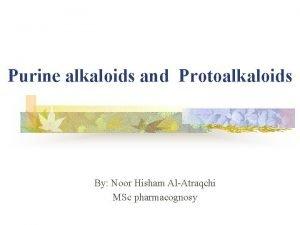 Purine alkaloids and Protoalkaloids By Noor Hisham AlAtraqchi