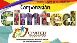 Corporacin CIMTED Somos una organizacin civil sin nimo