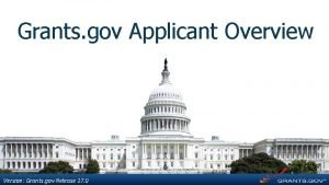Grants gov Applicant Overview Version Grants gov Release
