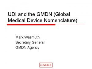 UDI and the GMDN Global Medical Device Nomenclature