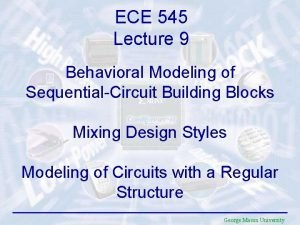 ECE 545 Lecture 9 Behavioral Modeling of SequentialCircuit