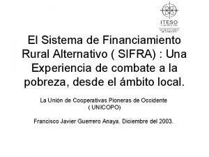 El Sistema de Financiamiento Rural Alternativo SIFRA Una