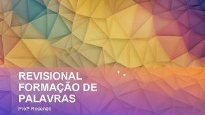 REVISIONAL FORMAO DE PALAVRAS Prof Rosenli A lngua