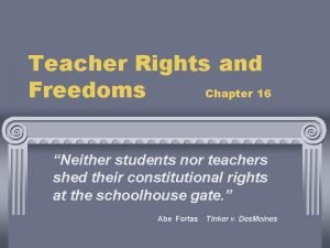 Teacher Rights and Freedoms Chapter 16 Neither students
