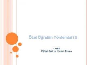 zel retim Yntemleri II 7 Hafta Eitsel Gezi