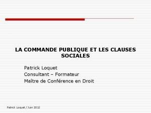 LA COMMANDE PUBLIQUE ET LES CLAUSES SOCIALES Patrick