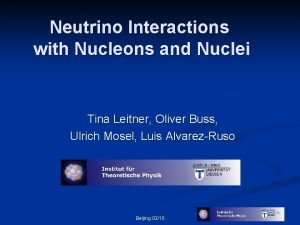 Neutrino Interactions with Nucleons and Nuclei Tina Leitner