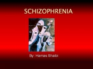 SCHIZOPHRENIA By Hamas Shaibi What is Schizophrenia Schizophrenia