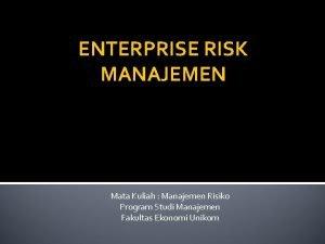 ENTERPRISE RISK MANAJEMEN Mata Kuliah Manajemen Risiko Program