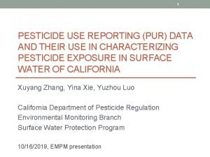 1 PESTICIDE USE REPORTING PUR DATA AND THEIR
