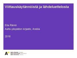 Viittauskytnnist ja lhdeluettelosta Eila Rm Aaltoyliopiston kirjasto Arabia