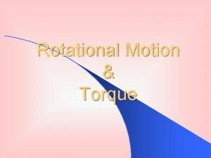 Rotational Motion Torque Angular Displacement Angular displacement is