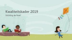 Kwaliteitskader 2019 Stichting de Parel Voorstelling van de