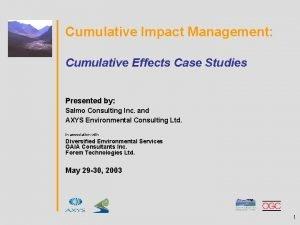 Cumulative Impact Management Cumulative Effects Case Studies Presented