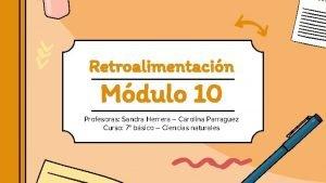 Retroalimentacin Mdulo 10 Profesoras Sandra Herrera Carolina Parraguez
