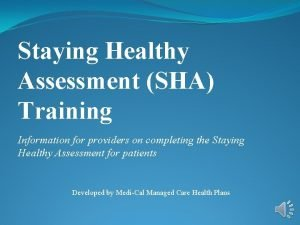 Staying Healthy Assessment SHA Training Information for providers